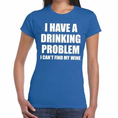 Drinking problem wine tekst t shirt blauw dames