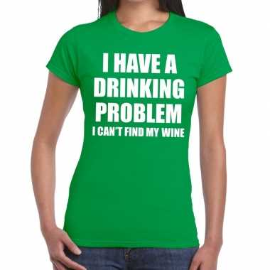 Drinking problem wine tekst t shirt groen dames