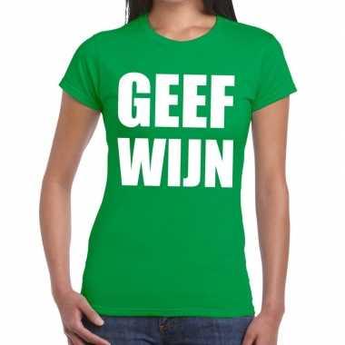 Geef wijn tekst t shirt groen dames