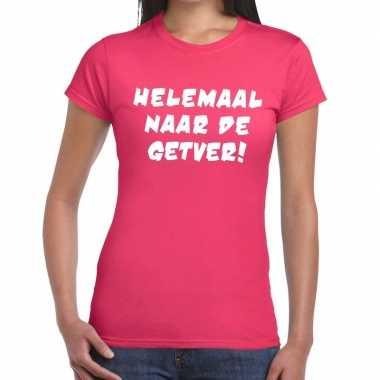 Helemaal naar getver tekst t shirt roze dames