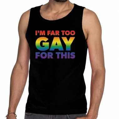 I am far too gay for this gaypride tanktop/mouwloos shirt zwart