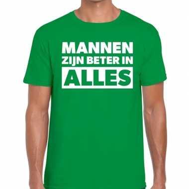 Mannen zijn beter alles tekst t shirt groen heren