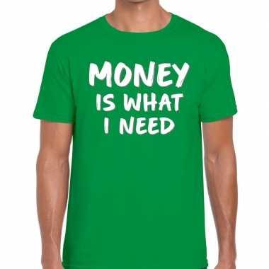 Money is what i need tekst t shirt groen heren
