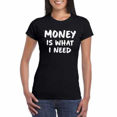 Money is what i need tekst t shirt zwart dames