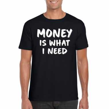 Money is what i need tekst t shirt zwart heren