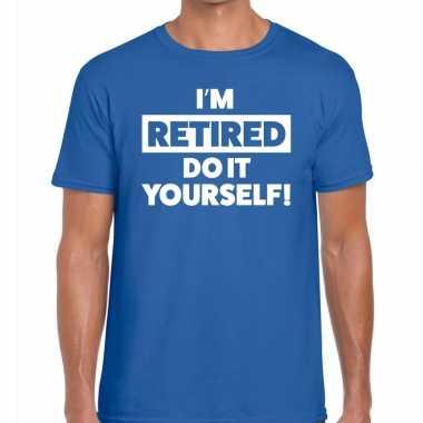 Pensioen i am retired do it yourself t shirt blauw heren