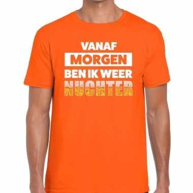 Vanaf morgen ben ik weer nuchter tekst t shirt oranje heren