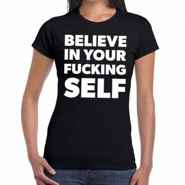 Zwart t shirt believe your fucking selfvoor dames