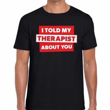 Zwart t shirt i told my therapist about you bedrukking heren
