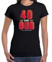40 is niet oud verjaardag cadeau t-shirt zwart dames