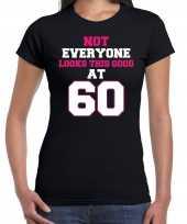 Not everyone looks this good at 60 verjaardag cadeau t-shirt zwart dames